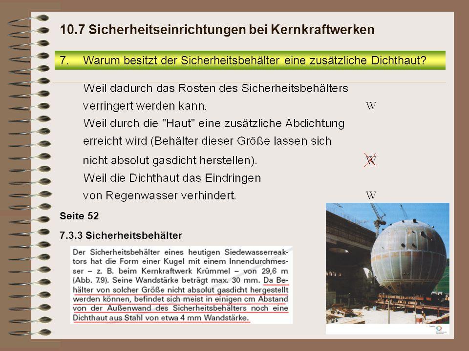 7.Warum besitzt der Sicherheitsbehälter eine zusätzliche Dichthaut? 10.7 Sicherheitseinrichtungen bei Kernkraftwerken Seite 52 7.3.3 Sicherheitsbehält