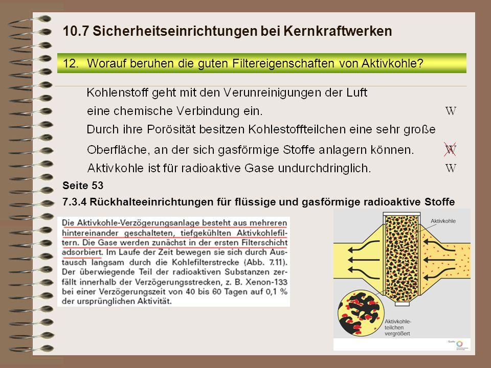 Seite 53 7.3.4 Rückhalteeinrichtungen für flüssige und gasförmige radioaktive Stoffe 12.Worauf beruhen die guten Filtereigenschaften von Aktivkohle? 1