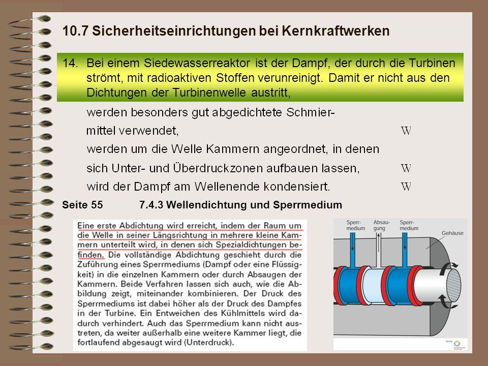 Seite 557.4.3 Wellendichtung und Sperrmedium 14.Bei einem Siedewasserreaktor ist der Dampf, der durch die Turbinen strömt, mit radioaktiven Stoffen ve