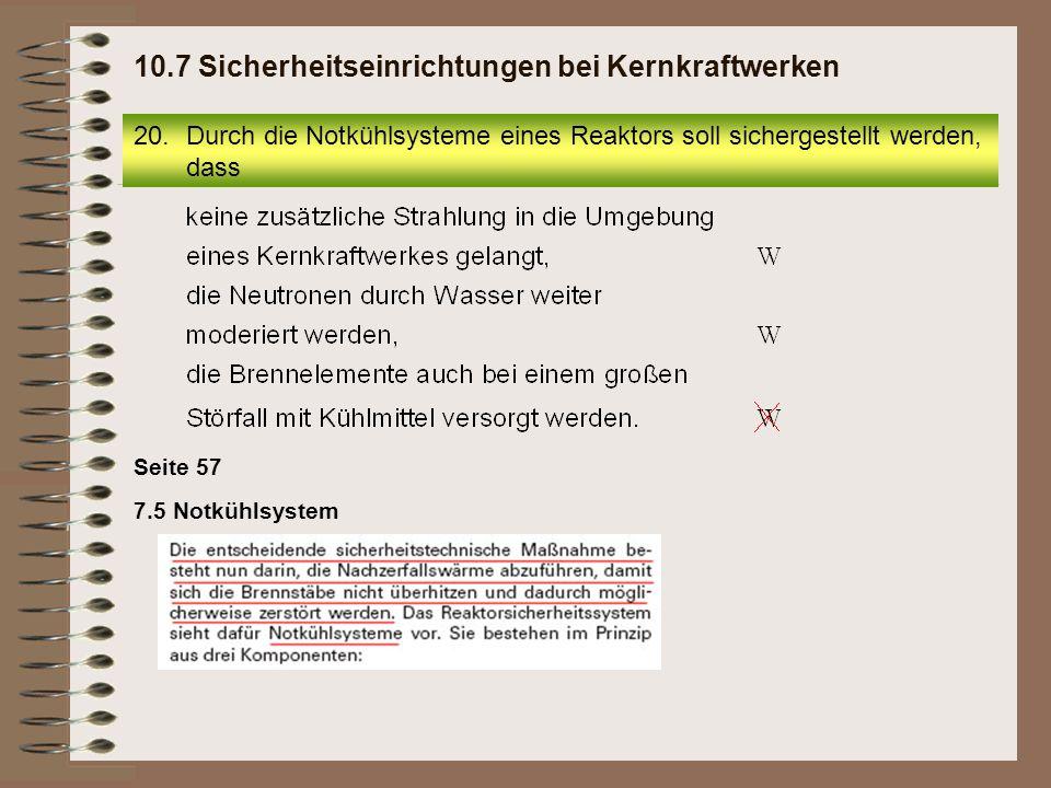 Seite 57 7.5 Notkühlsystem 20.Durch die Notkühlsysteme eines Reaktors soll sichergestellt werden, dass 10.7 Sicherheitseinrichtungen bei Kernkraftwerk