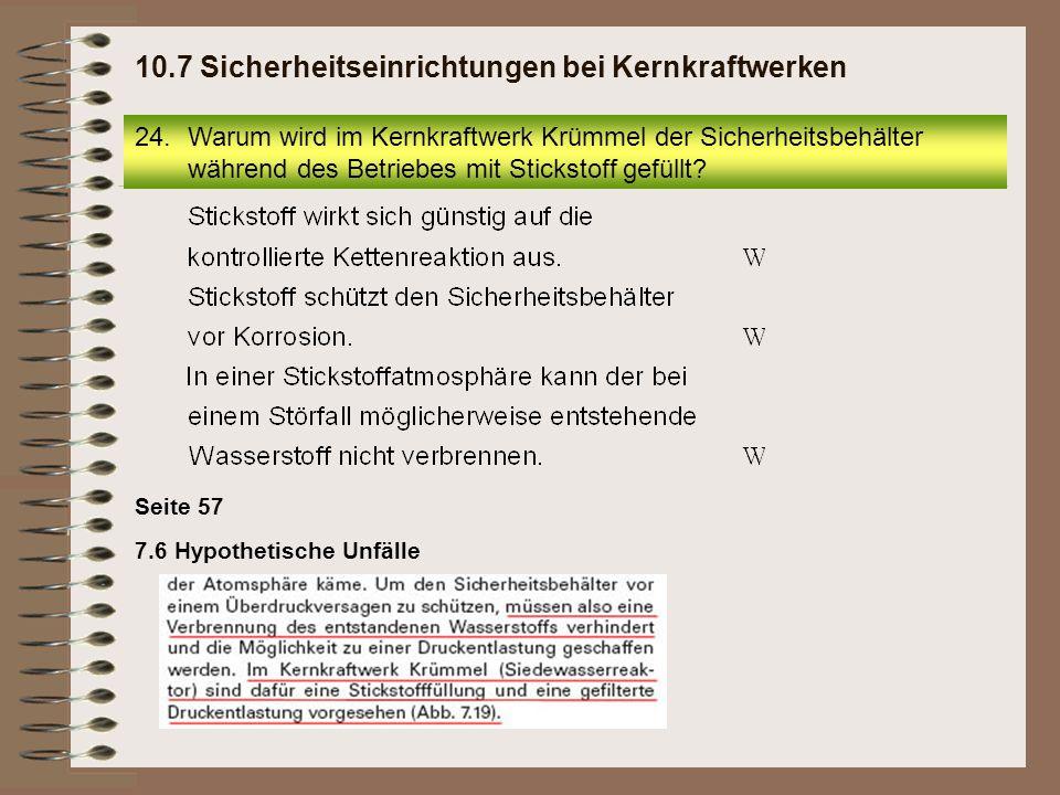 24.Warum wird im Kernkraftwerk Krümmel der Sicherheitsbehälter während des Betriebes mit Stickstoff gefüllt? 10.7 Sicherheitseinrichtungen bei Kernkra