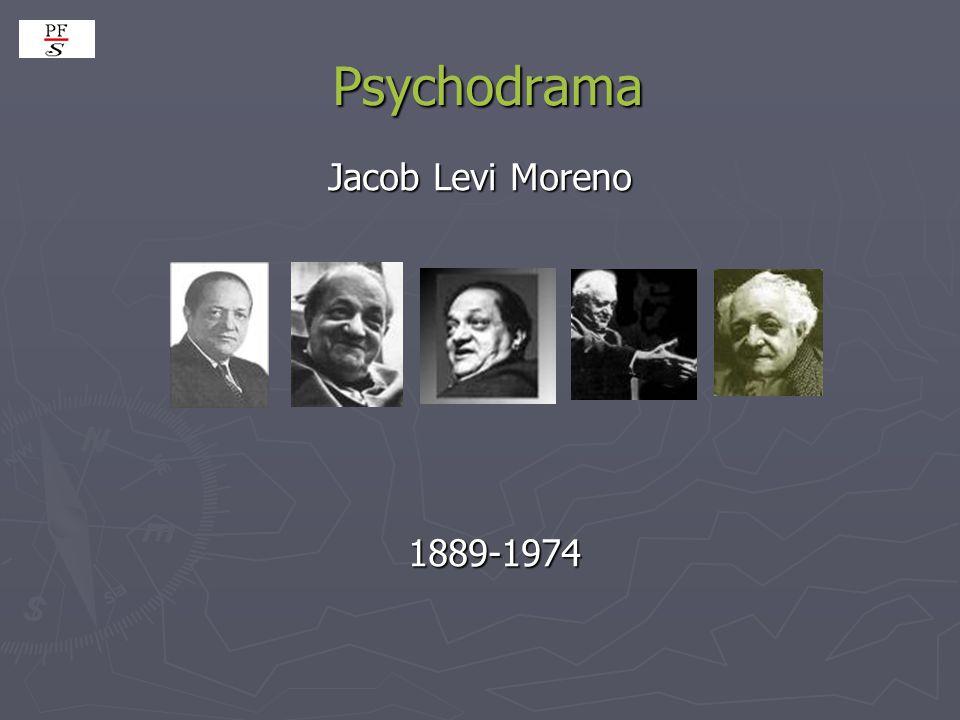 Psychodrama Psychodrama Jacob Levi Moreno Jacob Levi Moreno 1889-1974 1889-1974