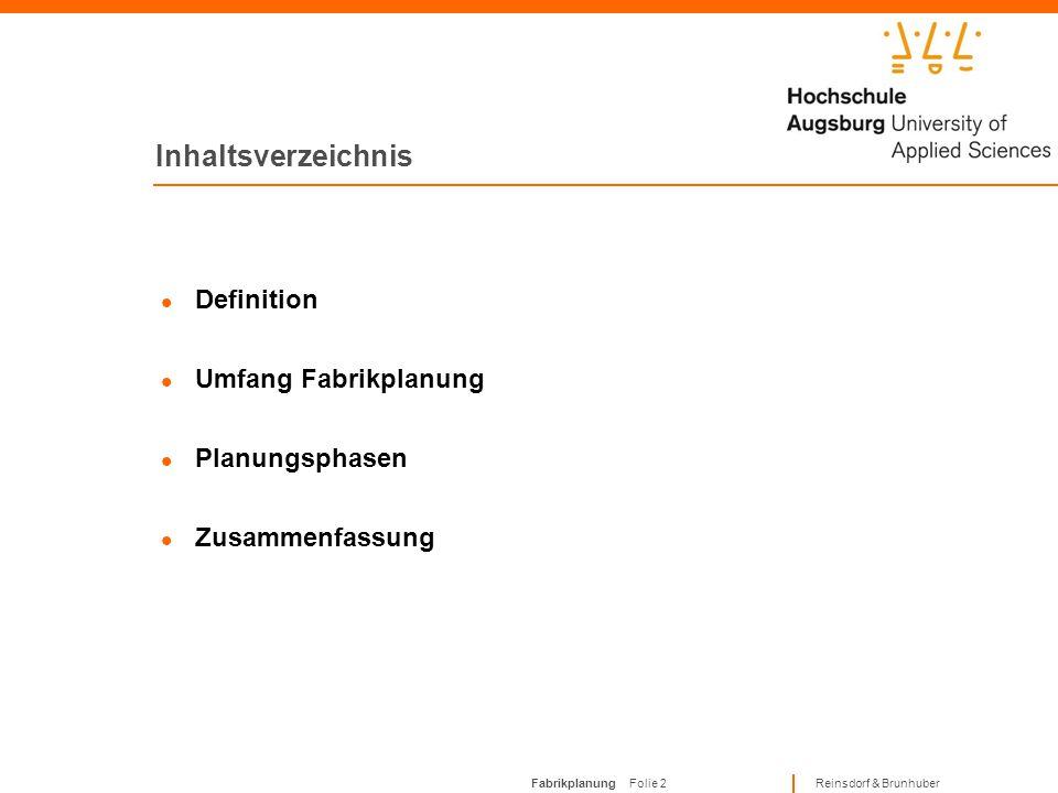 Fabrikplanung Folie 12 Reinsdorf & Brunhuber Planungsphasen 1 Phase 1.2: Festlegung der Fabrik- und Projektziele Inhalt der Phase:Vereinbarung von konkreten Zielvorgaben für Planungsergebnis und –prozess; Festlegung von Kennzahlen für z.B.