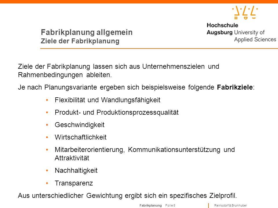 Fabrikplanung Folie 8 Reinsdorf & Brunhuber Fabrikplanung allgemein Ziele der Fabrikplanung Ziele der Fabrikplanung lassen sich aus Unternehmenszielen und Rahmenbedingungen ableiten.