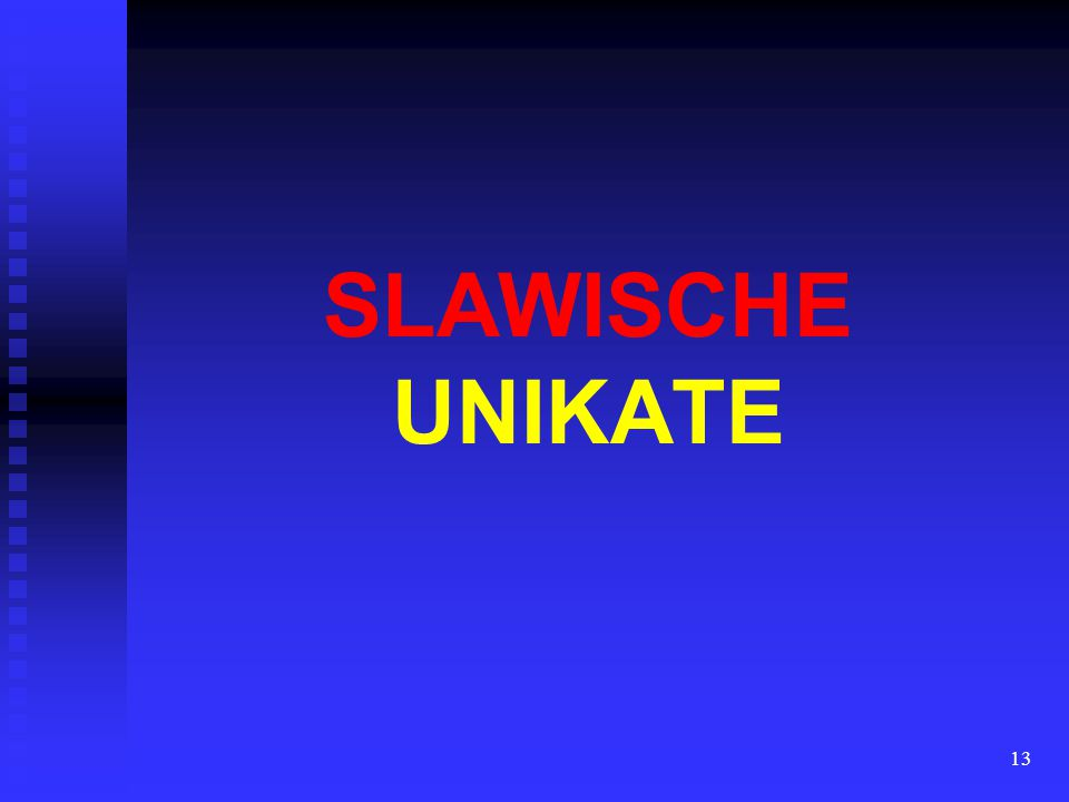 13 SLAWISCHE UNIKATE