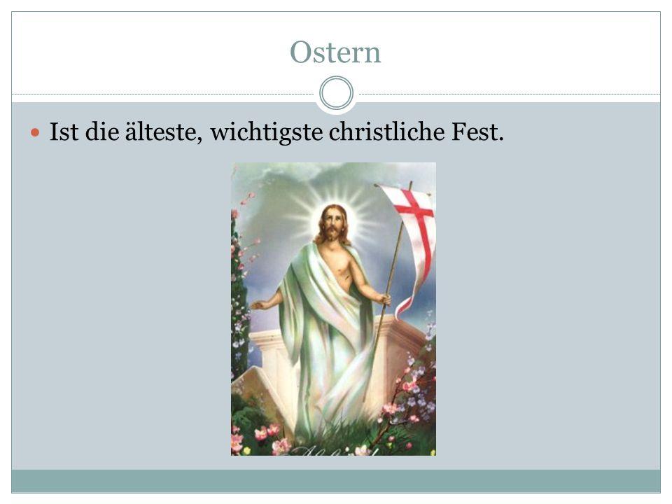 Ist die älteste, wichtigste christliche Fest.