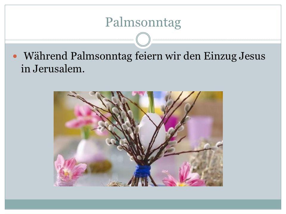 Palmsonntag Während Palmsonntag feiern wir den Einzug Jesus in Jerusalem.