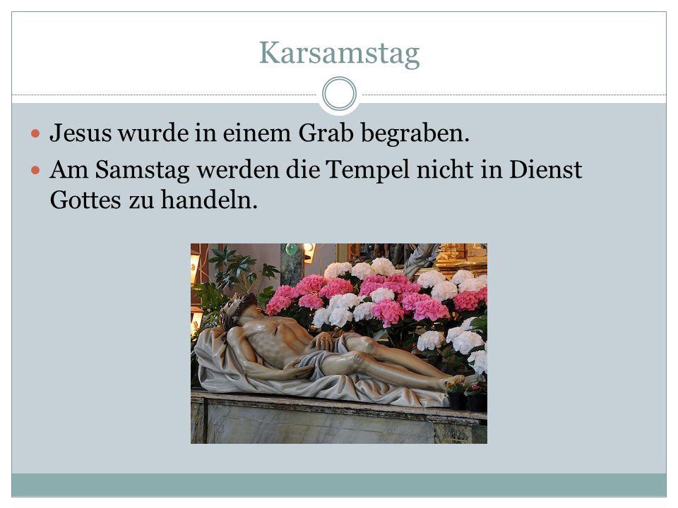 Karsamstag Jesus wurde in einem Grab begraben. Am Samstag werden die Tempel nicht in Dienst Gottes zu handeln.
