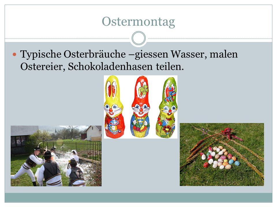 Ostermontag Typische Osterbräuche –giessen Wasser, malen Ostereier, Schokoladenhasen teilen.