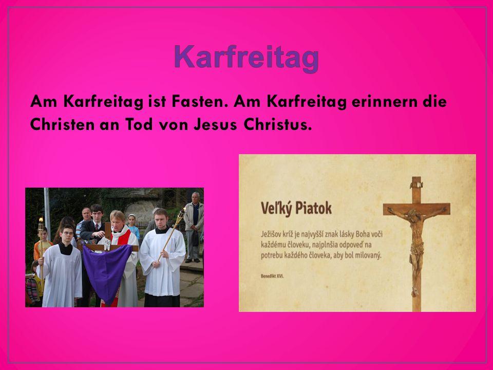 Am Karfreitag ist Fasten. Am Karfreitag erinnern die Christen an Tod von Jesus Christus.