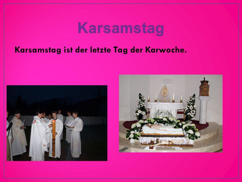 Karsamstag ist der letzte Tag der Karwoche.