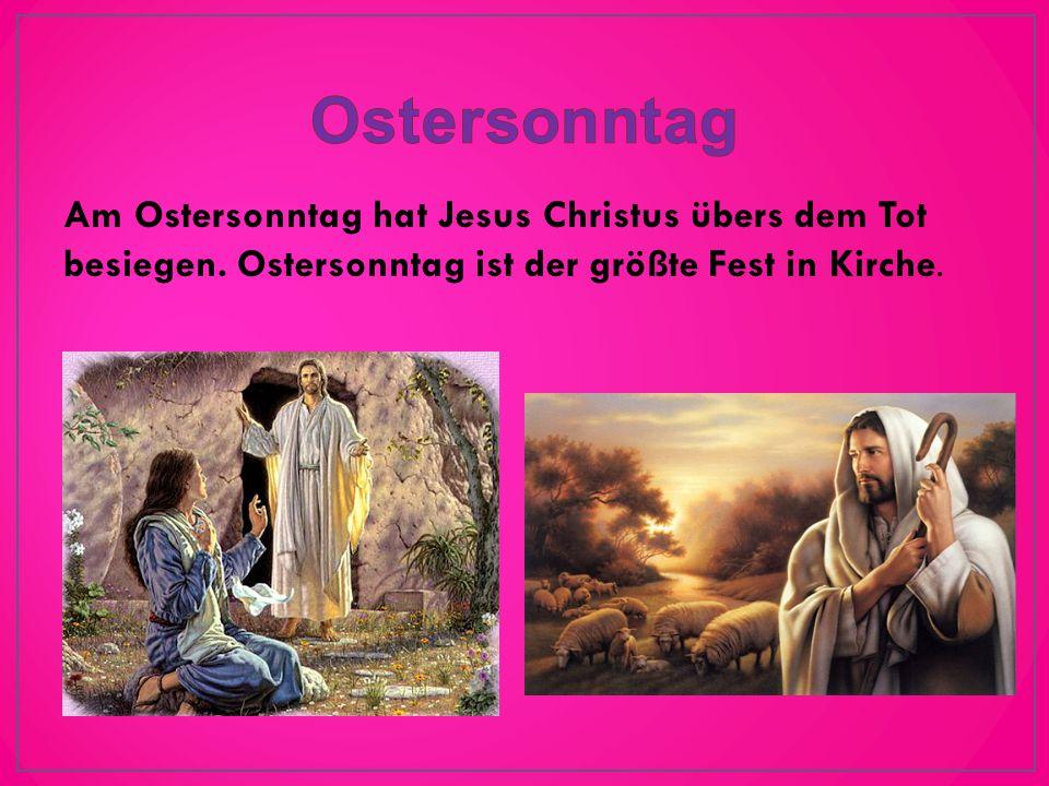 Am Ostersonntag hat Jesus Christus übers dem Tot besiegen.