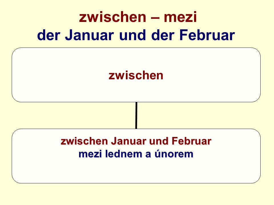 zwischen – mezi der Januar und der Februar zwischen zwischen Januar und Februar mezi lednem a únorem