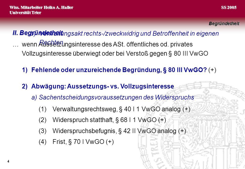 Wiss. Mitarbeiter Heiko A. Haller Universität Trier 4 SS 2005 II. Begründetheit …wenn Aussetzungsinteresse des ASt. öffentliches od. privates Vollzugs