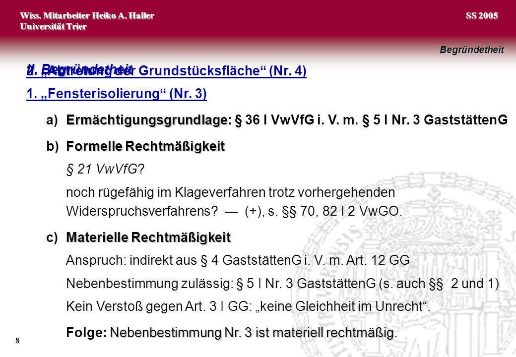 """Wiss. Mitarbeiter Heiko A. Haller Universität Trier 8 SS 2005 II. Begründetheit 1. """"Fensterisolierung"""" (Nr. 3) Ermächtigungsgrundlage a)Ermächtigungsg"""
