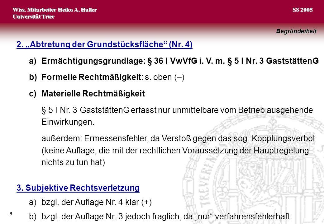 """Wiss. Mitarbeiter Heiko A. Haller Universität Trier 9 SS 2005 2. """"Abtretung der Grundstücksfläche"""" (Nr. 4) a)Ermächtigungsgrundlage: § 36 I VwVfG i. V"""