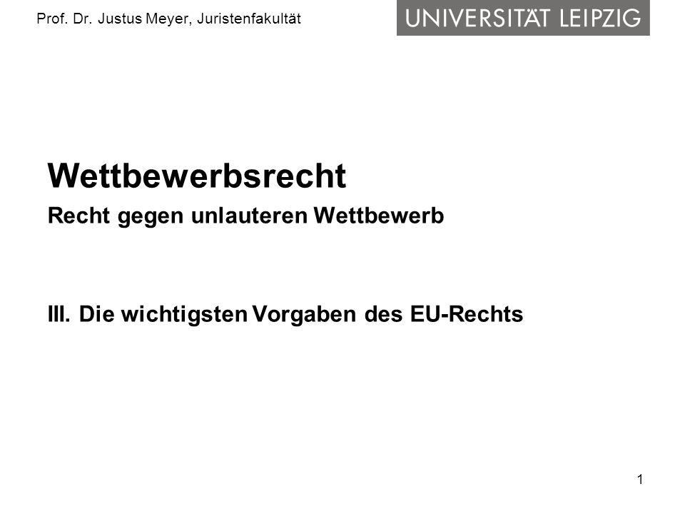 1 Prof. Dr. Justus Meyer, Juristenfakultät Wettbewerbsrecht Recht gegen unlauteren Wettbewerb III.