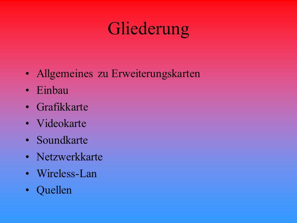Gliederung Allgemeines zu Erweiterungskarten Einbau Grafikkarte Videokarte Soundkarte Netzwerkkarte Wireless-Lan Quellen