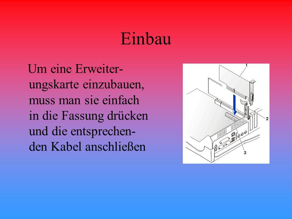 Einbau Um eine Erweiter- ungskarte einzubauen, muss man sie einfach in die Fassung drücken und die entsprechen- den Kabel anschließen