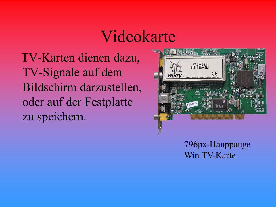 Videokarte TV-Karten dienen dazu, TV-Signale auf dem Bildschirm darzustellen, oder auf der Festplatte zu speichern. 796px-Hauppauge Win TV-Karte