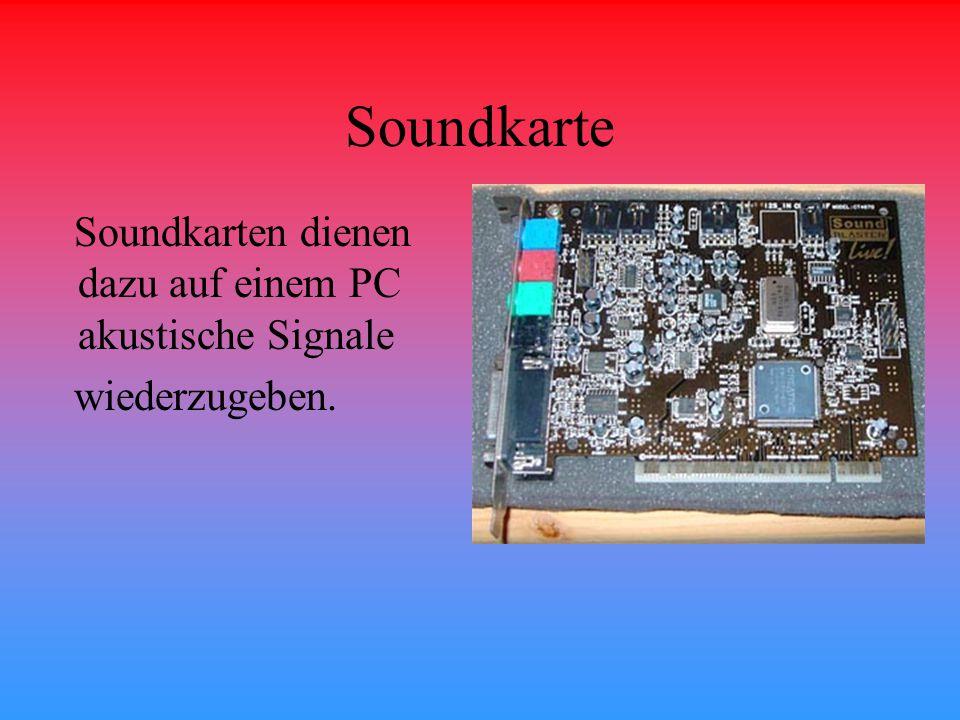 Soundkarte Soundkarten dienen dazu auf einem PC akustische Signale wiederzugeben.