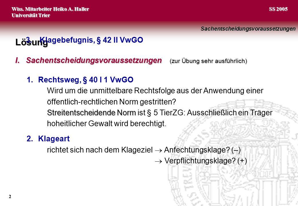 Wiss. Mitarbeiter Heiko A. Haller Universität Trier 2 SS 2005 1.Rechtsweg, § 40 I 1 VwGO Wird um die unmittelbare Rechtsfolge aus der Anwendung einer