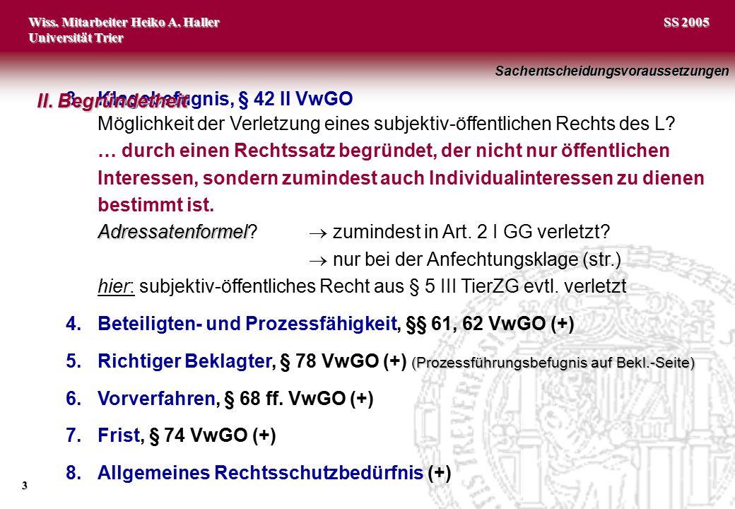 Wiss. Mitarbeiter Heiko A. Haller Universität Trier 3 SS 2005 3.Klagebefugnis, § 42 II VwGO Möglichkeit der Verletzung eines subjektiv-öffentlichen Re