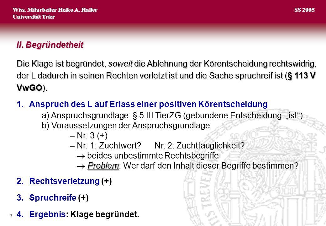 Wiss. Mitarbeiter Heiko A. Haller Universität Trier 7 SS 2005 Die Klage ist begründet, soweit die Ablehnung der Körentscheidung rechtswidrig, der L da