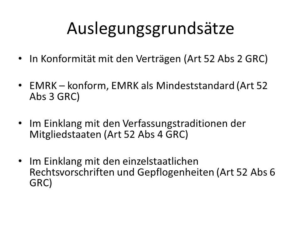Auslegungsgrundsätze In Konformität mit den Verträgen (Art 52 Abs 2 GRC) EMRK – konform, EMRK als Mindeststandard (Art 52 Abs 3 GRC) Im Einklang mit den Verfassungstraditionen der Mitgliedstaaten (Art 52 Abs 4 GRC) Im Einklang mit den einzelstaatlichen Rechtsvorschriften und Gepflogenheiten (Art 52 Abs 6 GRC)