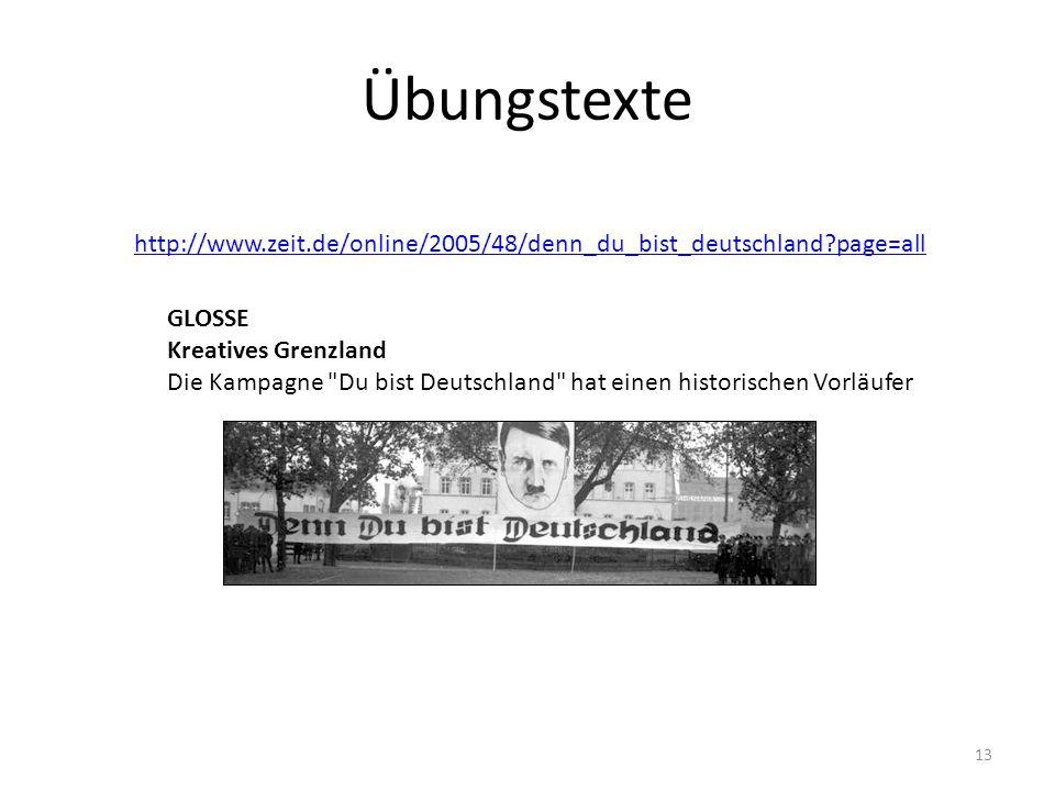 Übungstexte 13 http://www.zeit.de/online/2005/48/denn_du_bist_deutschland?page=all GLOSSE Kreatives Grenzland Die Kampagne