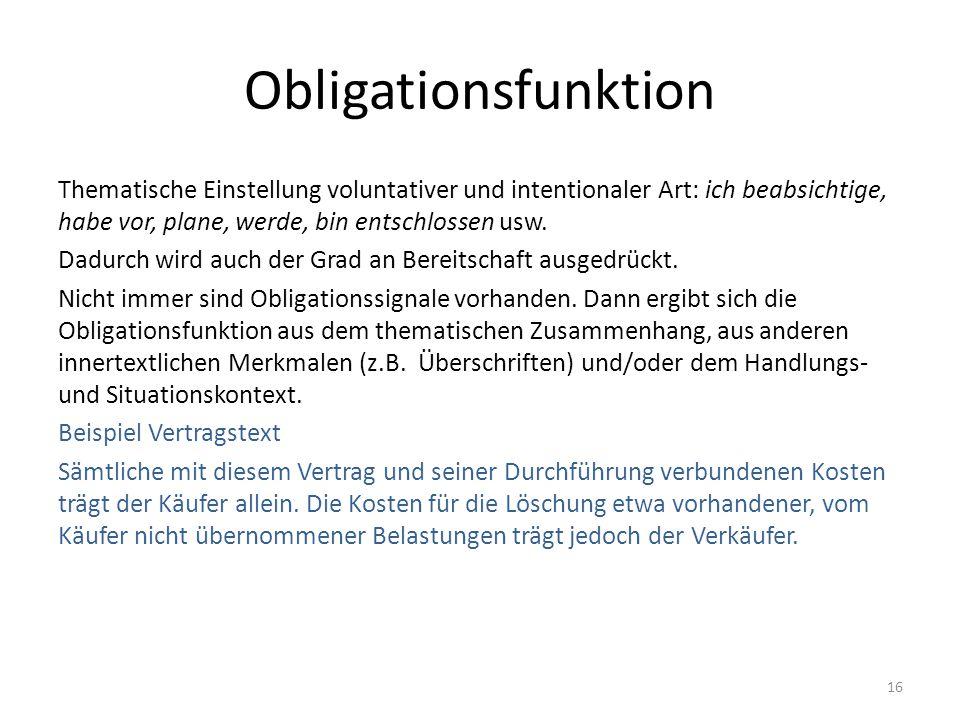 Obligationsfunktion Thematische Einstellung voluntativer und intentionaler Art: ich beabsichtige, habe vor, plane, werde, bin entschlossen usw. Dadurc