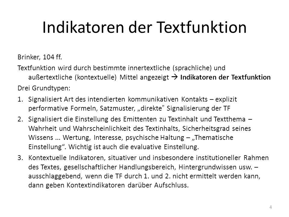 Indikatoren der Textfunktion Brinker, 104 ff. Textfunktion wird durch bestimmte innertextliche (sprachliche) und außertextliche (kontextuelle) Mittel