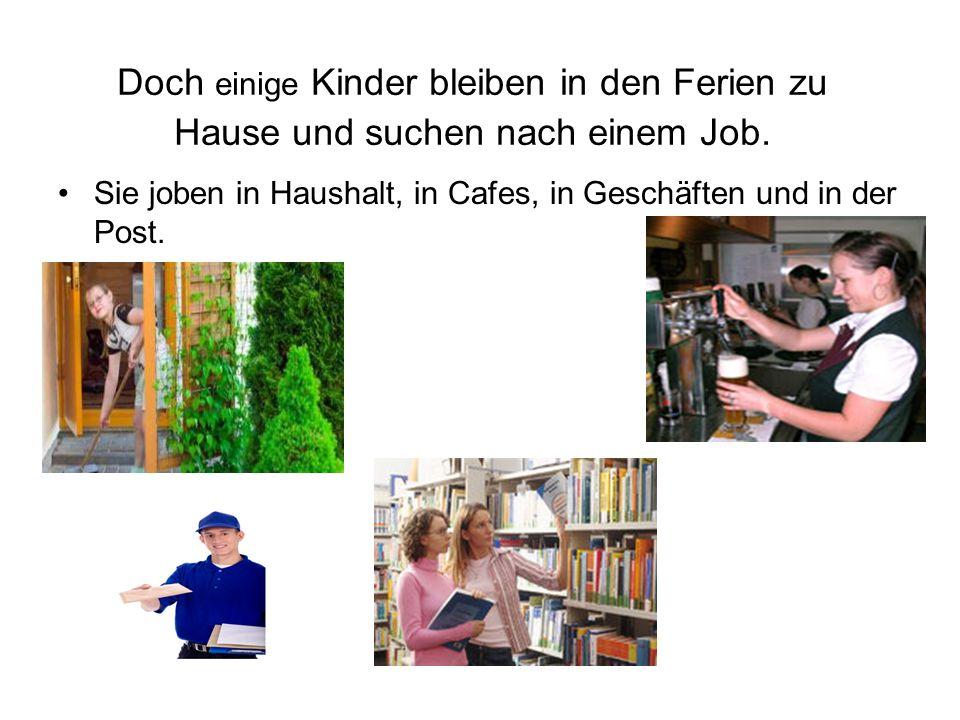 Doch einige Kinder bleiben in den Ferien zu Hause und suchen nach einem Job. Sie joben in Haushalt, in Cafes, in Geschäften und in der Post.