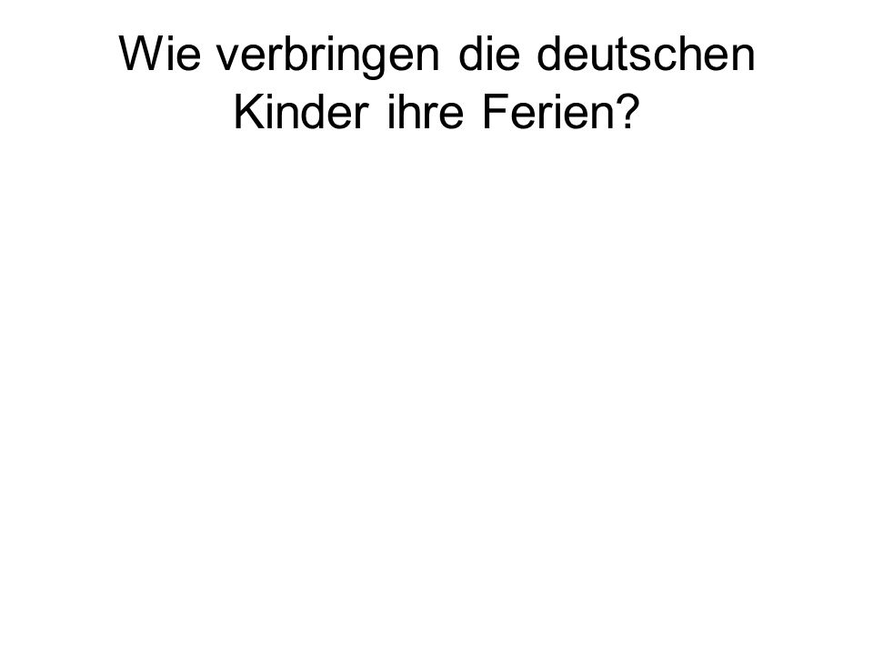 Wie verbringen die deutschen Kinder ihre Ferien?