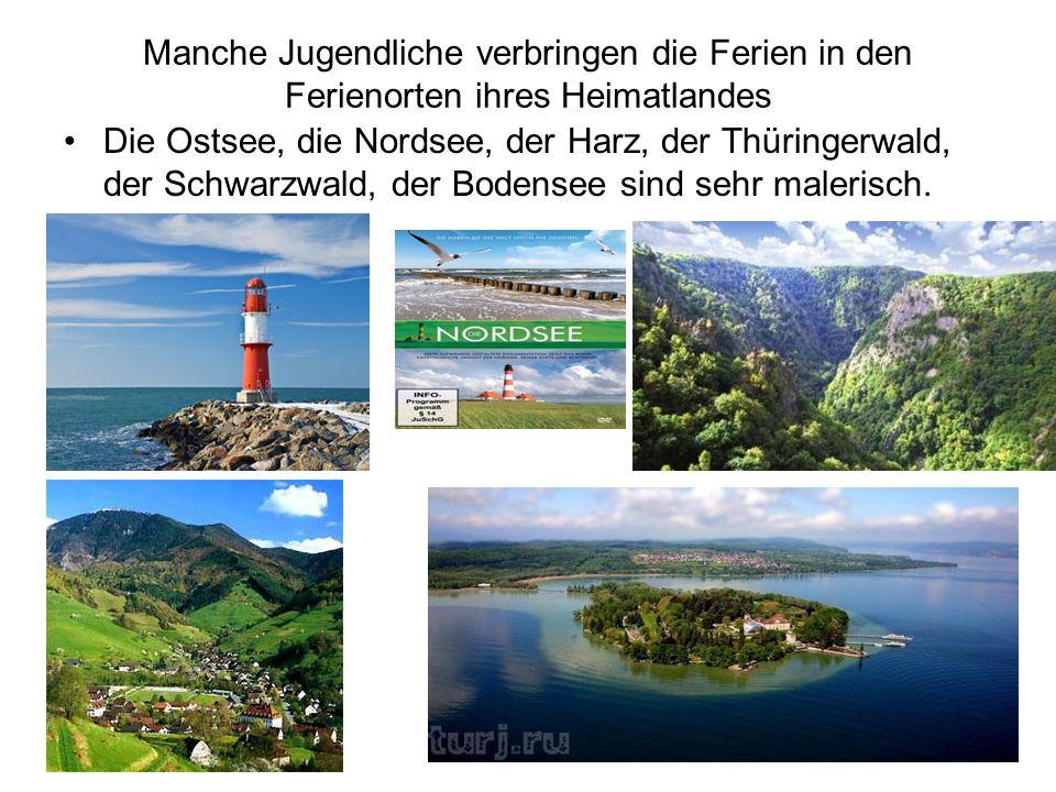 Manche Jugendliche verbringen die Ferien in den Ferienorten ihres Heimatlandes Die Ostsee, die Nordsee, der Harz, der Thüringerwald, der Schwarzwald,