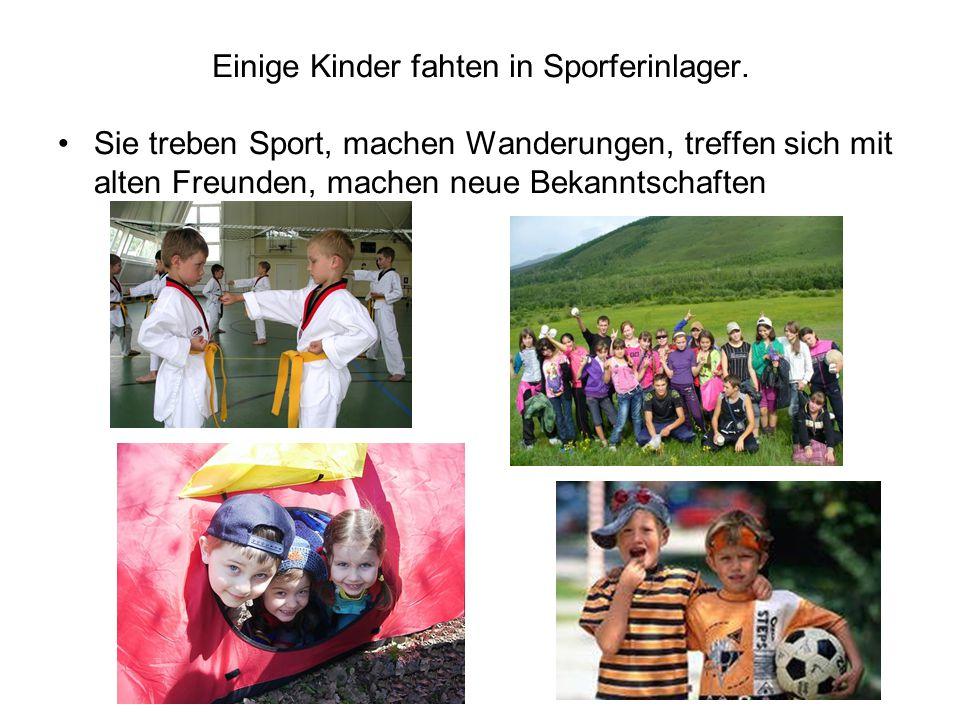 Einige Kinder fahten in Sporferinlager. Sie treben Sport, machen Wanderungen, treffen sich mit alten Freunden, machen neue Bekanntschaften