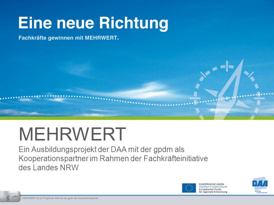 MEHRWERT Ein Ausbildungsprojekt der DAA mit der gpdm als Kooperationspartner im Rahmen der Fachkräfteinitiative des Landes NRW