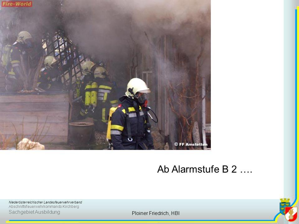 Niederösterreichischer Landesfeuerwehrverband Abschnittsfeuerwehrkommando Kirchberg Sachgebiet Ausbildung Ploiner Friedrich, HBI Ab Alarmstufe B 2 ….