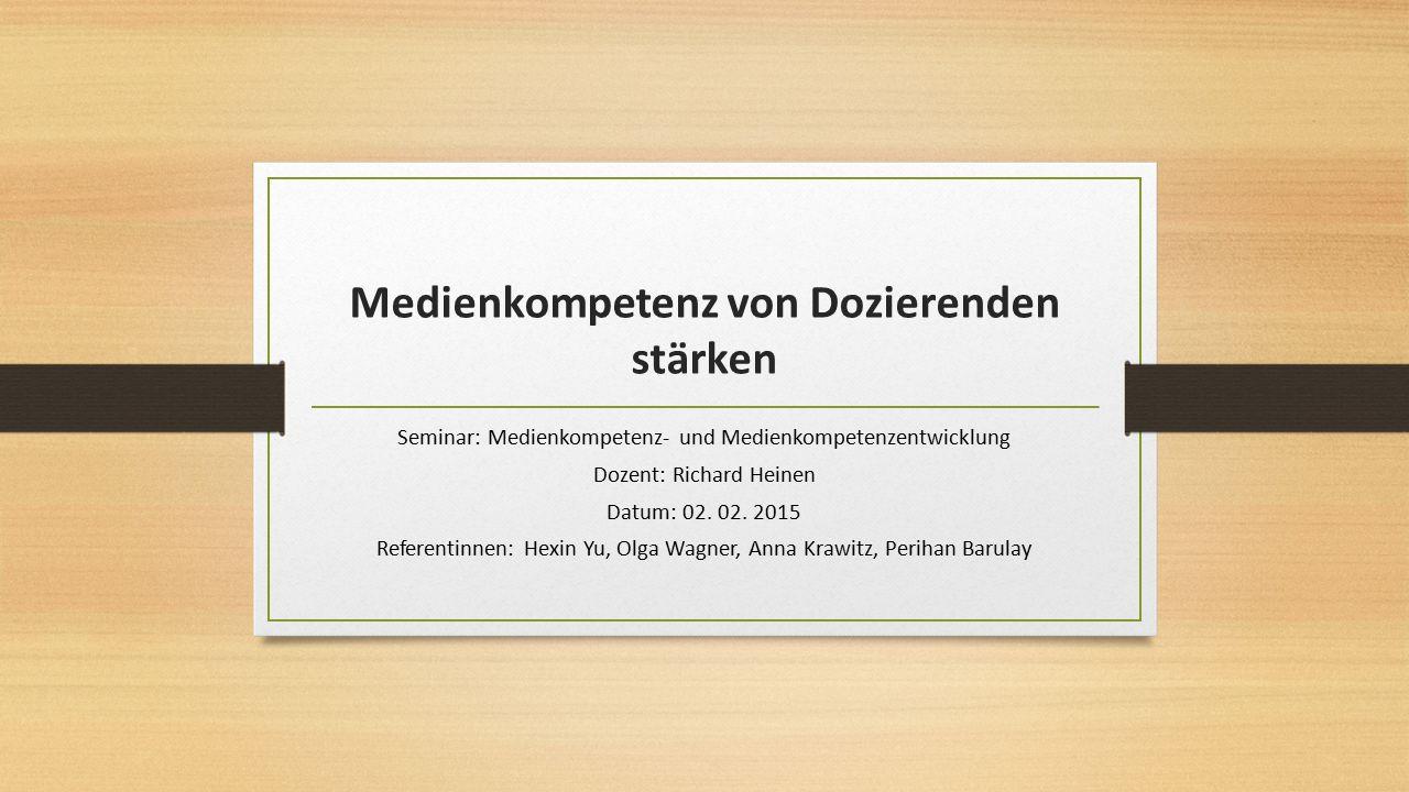 Medienkompetenz von Dozierenden stärken Seminar: Medienkompetenz- und Medienkompetenzentwicklung Dozent: Richard Heinen Datum: 02. 02. 2015 Referentin