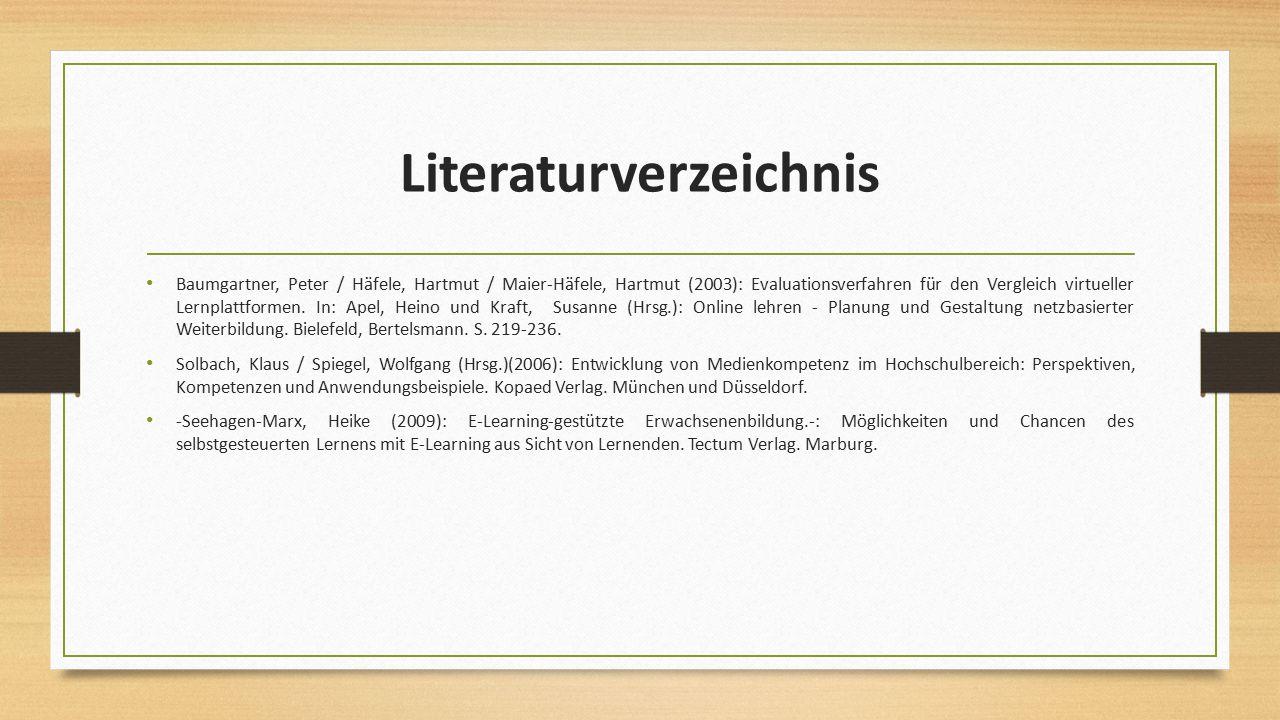 Literaturverzeichnis Baumgartner, Peter / Häfele, Hartmut / Maier-Häfele, Hartmut (2003): Evaluationsverfahren für den Vergleich virtueller Lernplattf