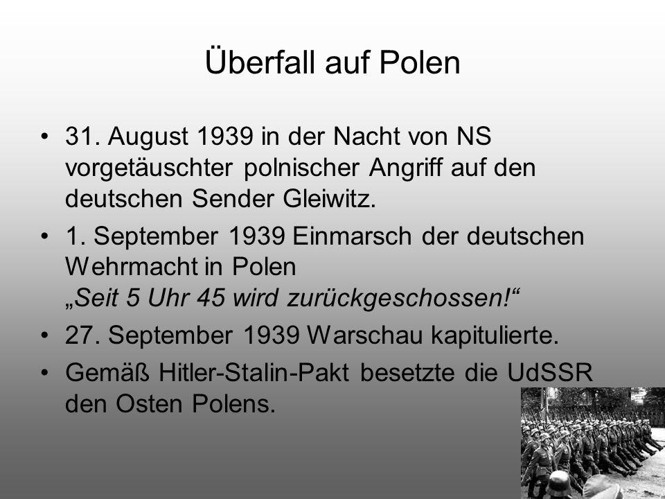 Überfall auf Polen 31. August 1939 in der Nacht von NS vorgetäuschter polnischer Angriff auf den deutschen Sender Gleiwitz. 1. September 1939 Einmarsc