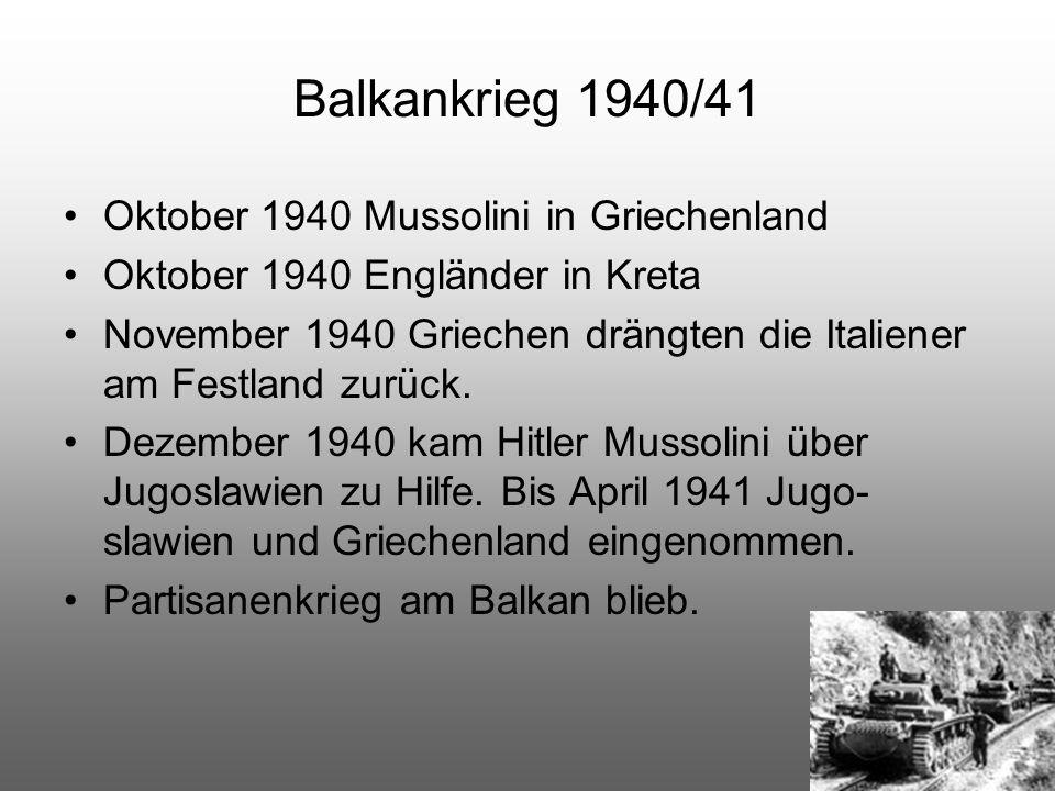 Balkankrieg 1940/41 Oktober 1940 Mussolini in Griechenland Oktober 1940 Engländer in Kreta November 1940 Griechen drängten die Italiener am Festland z