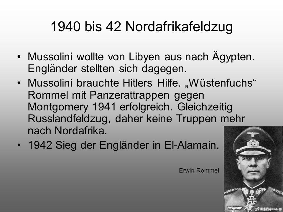 """1940 bis 42 Nordafrikafeldzug Mussolini wollte von Libyen aus nach Ägypten. Engländer stellten sich dagegen. Mussolini brauchte Hitlers Hilfe. """"Wüsten"""