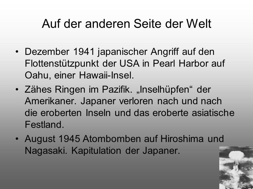 Auf der anderen Seite der Welt Dezember 1941 japanischer Angriff auf den Flottenstützpunkt der USA in Pearl Harbor auf Oahu, einer Hawaii-Insel. Zähes