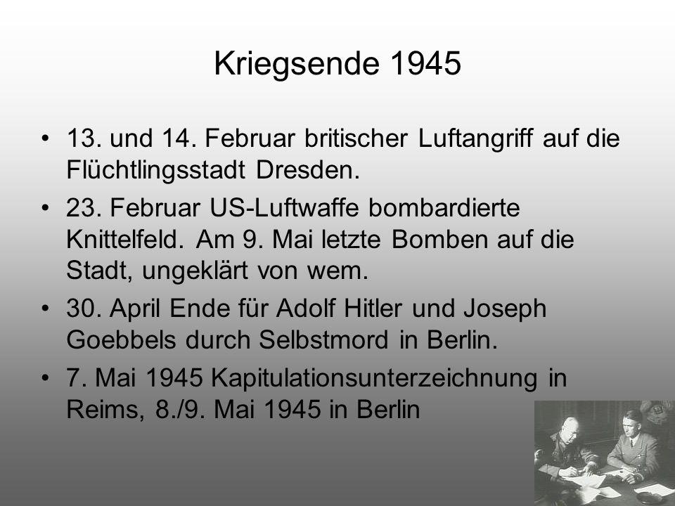 Kriegsende 1945 13. und 14. Februar britischer Luftangriff auf die Flüchtlingsstadt Dresden. 23. Februar US-Luftwaffe bombardierte Knittelfeld. Am 9.