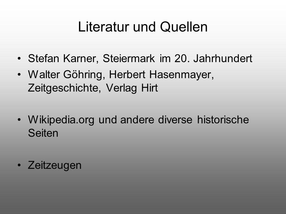 Literatur und Quellen Stefan Karner, Steiermark im 20. Jahrhundert Walter Göhring, Herbert Hasenmayer, Zeitgeschichte, Verlag Hirt Wikipedia.org und a