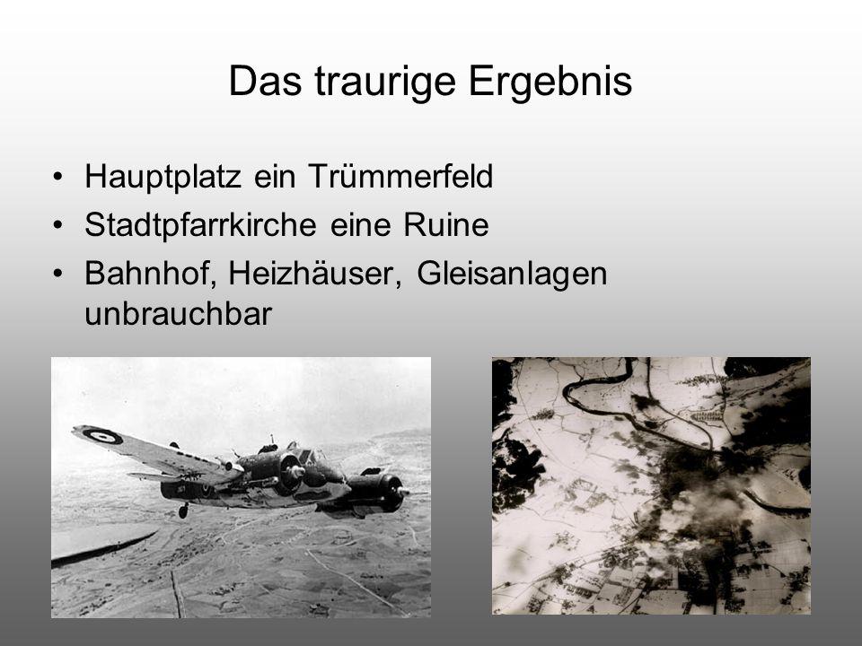 Das traurige Ergebnis Hauptplatz ein Trümmerfeld Stadtpfarrkirche eine Ruine Bahnhof, Heizhäuser, Gleisanlagen unbrauchbar