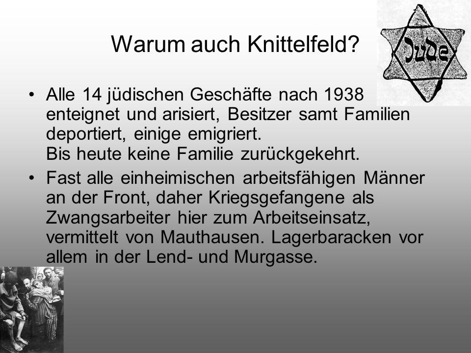 Warum auch Knittelfeld? Alle 14 jüdischen Geschäfte nach 1938 enteignet und arisiert, Besitzer samt Familien deportiert, einige emigriert. Bis heute k