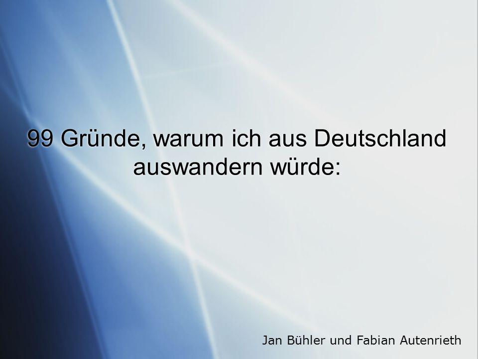 99 Gründe, warum ich aus Deutschland auswandern würde: Jan Bühler und Fabian Autenrieth