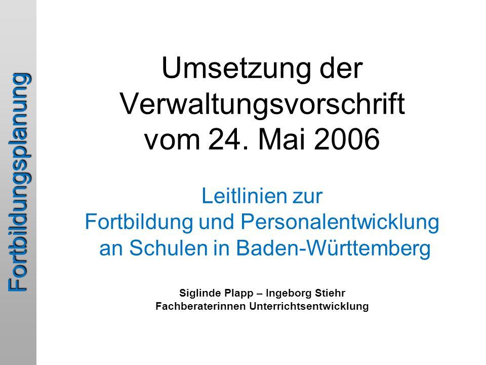 Fortbildungsplanung Umsetzung der Verwaltungsvorschrift vom 24. Mai 2006 Leitlinien zur Fortbildung und Personalentwicklung an Schulen in Baden-Württe